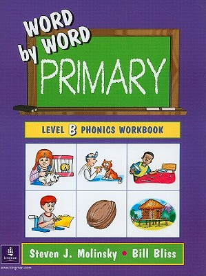 Word by Word Primary: Level B Phonics Workbook - Molinsky, Steven J, and Bliss, Bill