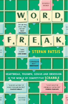 Word Freak: A Journey Into the Eccentric World of the Most Obsessive Board Game Ever Invented - Fatsis, Stefan