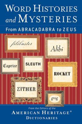 Word Histories and Mysteries: From Abracadabra to Zeus - Houghton Mifflin Company (Editor)
