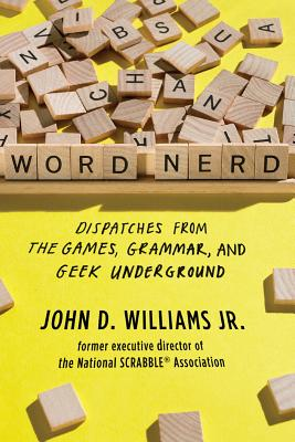 Word Nerd - Dispatches from the Games, Grammar, and Geek Underground - Williams, John D.