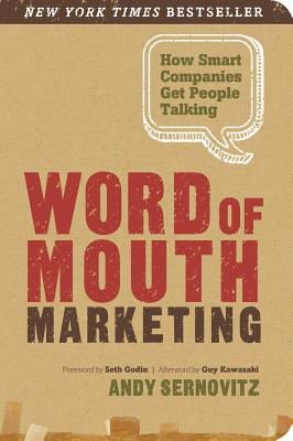 Word of Mouth Marketing: How Smart Companies Get People Talking - Sernovitz, Andy