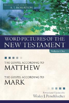 Word Pictures in the New Testament: The Gospel According to Matthew and the Gospel According to Mark - Robertson, A T, and Perschbacher, Wesley J (Revised by)