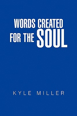 Words Created for the Soul - Miller, Kyle
