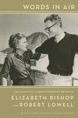 Words in Air: The Complete Correspondence Between Elizabeth Bishop and Robert Lowell - Travisano, Thomas (Editor), and Hamilton, Saskia