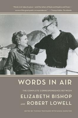 Words in Air: The Complete Correspondence Between Elizabeth Bishop and Robert Lowell - Bishop, Elizabeth, and Lowell, Robert, and Travisano, Thomas (Editor)