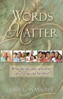 Words Matter: What We Say, Pray, and Write Can Change Our Families! - Mitchell, Janet Lynn