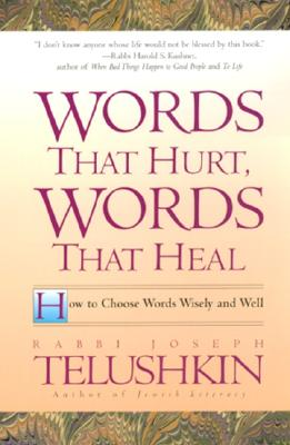 Words That Hurt, Words That Heal: How to Choose Words Wisely and Well - Telushkin, Joseph, Rabbi