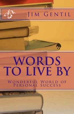 Words to Live by: Wonderful World of Personal Success - Gentil, Jim