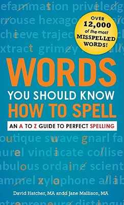 Words You Should Know How to Spell: An A to Z Guide to Perfect Spelling - Hatcher, David