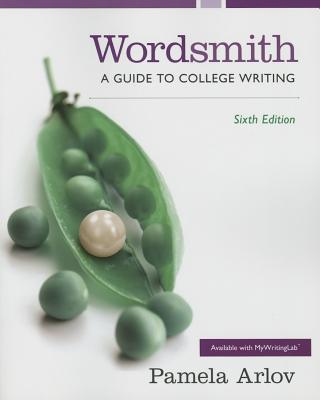 Wordsmith: A Guide to College Writing - Arlov, Pamela