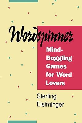 Wordspinner: Mind-Boggling Games for Word Lovers - Eisminger, Sterling, and Eisiminger, Sterling