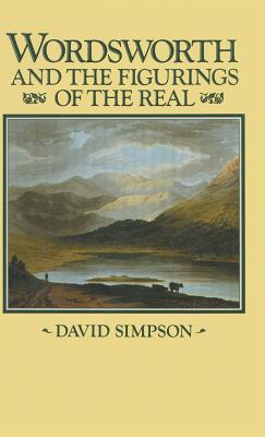 Wordsworth and the Figurings of the Real - Simpson, David