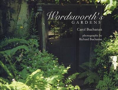 Wordsworth's Gardens - Buchanan, Carol, and Buchanan, Richard (Photographer), and Elkington, Peter (Foreword by)