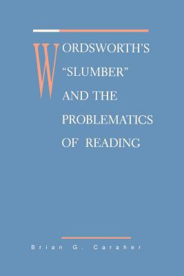 Wordsworth's Slumber and the Problematics of Reading - Caraher, Brian