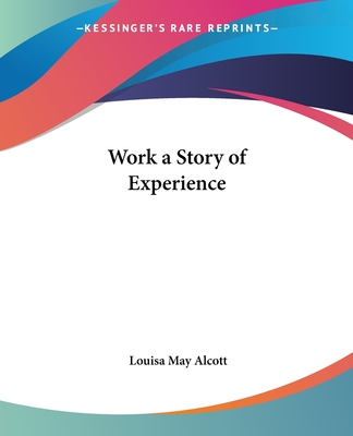 Work a Story of Experience - Alcott, Louisa May