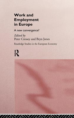 Work and Employment in Europe: A New Convergence? - Cressey, Peter