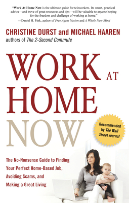 Work at Home Now: The No-Nonsense Guide to Finding Your Perfect Home-Based Job, Avoiding Scams, and Making a Great Living - Durst, Christine, and Haaren, Michael