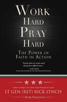 Work Hard, Pray Hard: The Power of Faith in Action - Lynch, Rick, and Dagostino, Mark