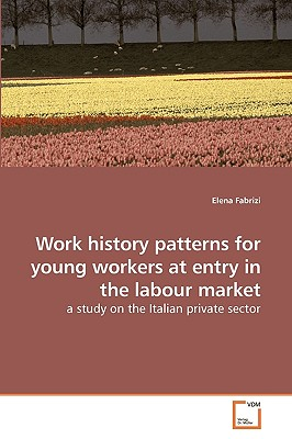 Work History Patterns for Young Workers at Entry in the Labour Market - Fabrizi, Elena