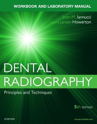 Workbook for Dental Radiography: A Workbook and Laboratory Manual - Iannucci, Joen, and Howerton, Laura Jansen