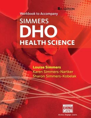 Workbook for Simmers' DHO: Health Science, 8th - Simmers, Louise, and Simmers-Nartker, Karen, and Simmers-Kobelak, Sharon