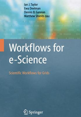 Workflows for E-Science: Scientific Workflows for Grids - Taylor, Ian J. (Editor), and Deelman, Ewa (Editor), and Gannon, Dennis B. (Editor)