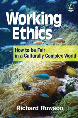 Working Ethics: How to Be Fair in a Culturally Complex World - Rowson, Richard