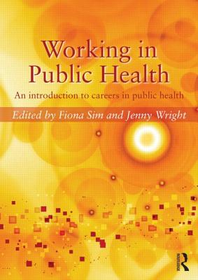 Working in Public Health: An introduction to careers in public health - Sim, Fiona (Editor), and Wright, Jenny (Editor)
