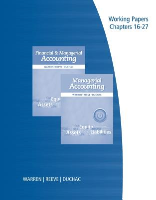 Working Papers, Volume 2 for Warren/Reeve/Duchac's Financial & Managerial Accounting, 12th and Managerial Accounting, 12th - Warren, Carl S, Dr., and Reeve, James M, Dr., and Duchac, Jonathan