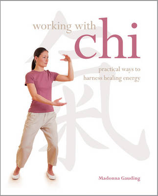 Working with Chi: Practical Ways to Harness Healing Energy - Gauding, Madonna