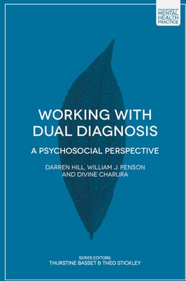 Working with Dual Diagnosis: A Psychosocial Perspective - Charura, Divine, and Hill, Darren, and Penson, Bill