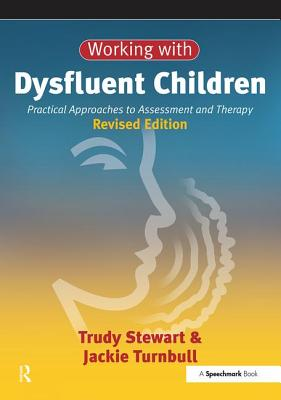 Working with Dysfluent Children: Practical Approaches to Assessment and Therapy - Stewart, Trudy, and Turnbull, Jackie