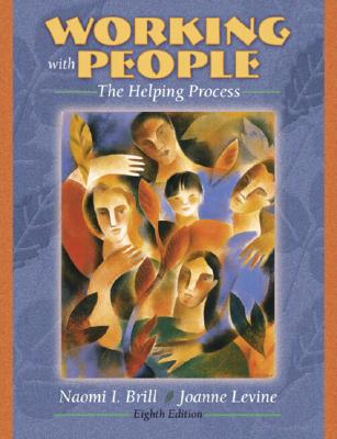 Working with People: The Helping Process - Brill, Naomi, and Levine, Joanne