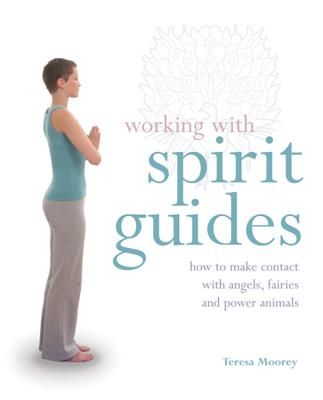 Working with Spirit Guides: How to Make Contact with Angels, Fairies and Power Animals - Moorey, Teresa