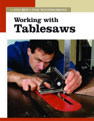 Working with Tablesaws: The New Best of Fine Woodworking - Editors of Fine Woodworking
