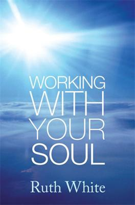 Working with Your Soul - White, Ruth, PhD, MPH, MSW