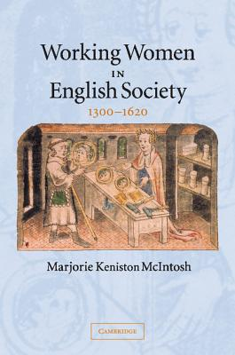 Working Women in English Society, 1300-1620 - McIntosh, Marjorie Keniston