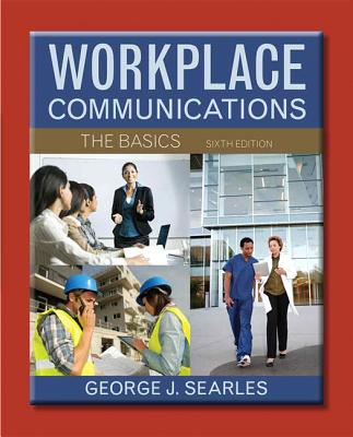 Workplace Communications: The Basics - Searles, George J