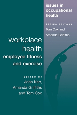 Workplace Health: Employee Fitness And Exercise - Kerr, John (Editor), and Cox, Tom (Editor), and Griffiths, Amanda Jane (Editor)