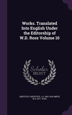Works. Translated Into English Under the Editorship of W.D. Ross Volume 10 - Aristotle, Aristotle, and Smith, J A 1863-1939, and Ross, W D 1877-