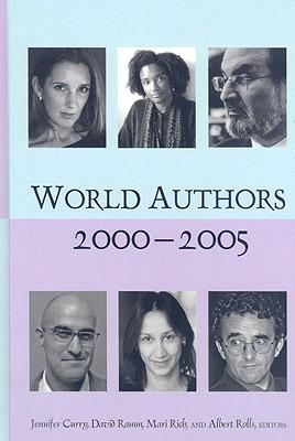 World Authors, 2000-2005 - Curry, Jennifer, PhD (Editor), and Ramm, David (Editor), and Rich, Mari (Editor)