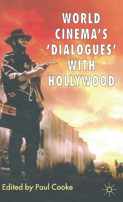 World Cinema's 'dialogues' with Hollywood - Cooke, P (Editor)