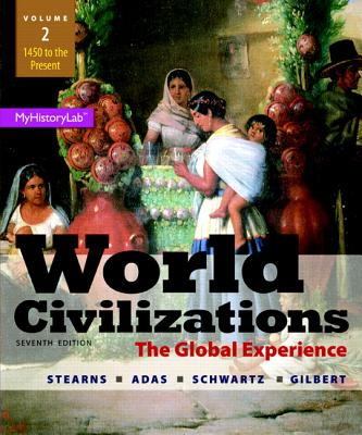 World Civilizations: VOlume 2: The Global Experience - Stearns, Peter N., and Adas, Michael B., and Schwartz, Stuart B.