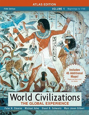 World Civilizations, Volume I: The Global Experience - Stearns, Peter N, Dr., and Adas, Michael, and Gilbert, Marc J