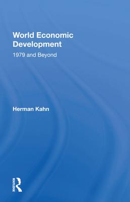 World Economic Development: 1979 and Beyond - Kahn, Herman