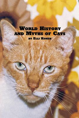 World History and Myths of Cats - Kohen, Elli
