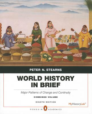 World History in Brief: Major Patterns of Change and Continuity, Combined Volume Plus New MyHistoryLab - Stearns, Peter N.