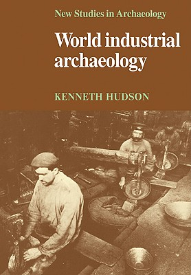 World Industrial Archaeology - Hudson, Kenneth, and Renfrew, Colin (Editor), and Gamble, Clive (Editor)