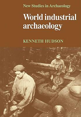 World Industrial Archaeology - Hudson, Kenneth