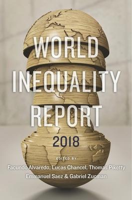 World Inequality Report 2018 - Alvaredo, Facundo (Editor), and Chancel, Lucas (Editor), and Piketty, Thomas (Editor)